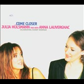 Julia Hülsmann/Anna Lauvergnac/Julia Hülsmann Trio: Come Closer