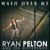 Ryan Pelton and the Difference: Wash Over Me