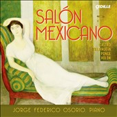 Sal&#243;n Mexicano - Piano works by Ricardo Castro; Felipe Villanueva; Manuel M. Ponce; Jos&eacute; Rolon / Jorge Federico Osorio, piano
