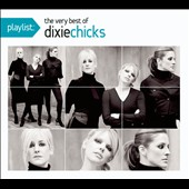Dixie Chicks: Playlist: The Very Best of Dixie Chicks