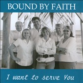 Bound By Faith: I Want To Serve You