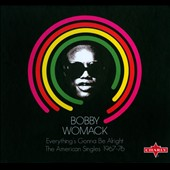 Bobby Womack: Everything's Gonna Be Alright: The American Singles 1967-76