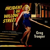 Greg Trooper: Incident on Willow Street [Digipak] *
