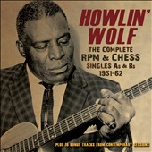 Howlin' Wolf: The Complete RPM & Chess Singles As & Bs: 1951-1962 [Box] *