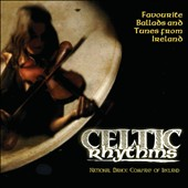 National Dance Company Ireland/Celtic Rhythms: Celtic Rhythms: Favourite Ballads And Tunes From Ireland