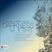 Darkness to Light: The Music of Jeffrey Jacob (b.1966) - Symphonies Nos. 1 & 3; String Quartet No. 2; Elegy, Adagietto Misterioso / Jeffrey Jacob, piano