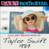 Baby Rockstar: Lullaby Renditions of Taylor Swift: 1989