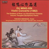 Du Ming-Xin: Violin Concerto; The Goddess of River Luo; Autumn Thoughts / Takako Nishizaki, violin; Kenneth Jean, Hong Kong PO