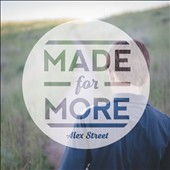 Alex Street (Producer/Engineer): Made for More [EP]