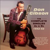 Don Gibson: Complete Singles As & Bs, 1952-62 *