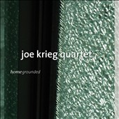 Joe Krieg Quartet: Homegrounded