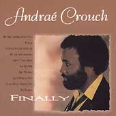 Andraé Crouch/Andraé Crouch & His Disciples: Finally