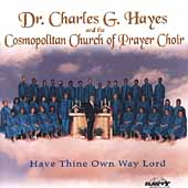 Dr. Charles Hayes & The Cosmopolitan Church of Prayer Choir: Have Thine Own Way Lord