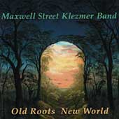 Maxwell Street Klezmer Band: Old Roots New World
