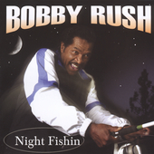 Bobby Rush: Night Fishin'