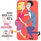 Ray Anthony Orchestra: Swing Back to the 40s