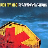 Various Artists: Pick My Kiss: The Bluegrass Tribute to Red Hot Chili Peppers