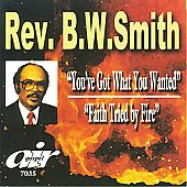 Rev. B.W. Smith: You've Got What You Wanted/Faith Tried by Fire