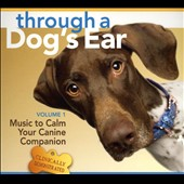 Joshua Leeds & Lisa Spector: Through a Dog's Ear: Music to Calm Your Canine Companion, Vol. 1