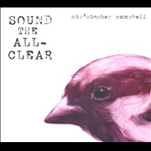 Christopher Campbell: Sound the All-Clear [Digipak]