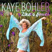 Kaye Bohler: Like a Flower *