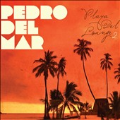 Pedro del Mar: Playa del Lounge, Vol. 2 [Digipak]