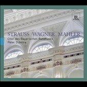 Choral music of Strauss, Wagner and Mahler / Bavarian Radio Chorus