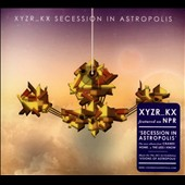 XYZR_KX: Secession In Astropolis [Digipak] *