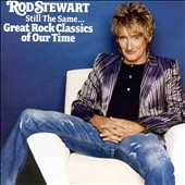 Rod Stewart: Still the Same: Great Rock Classics of Our Time