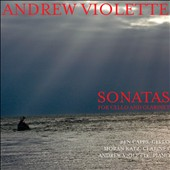 Andrew Violette: Sonatas for Cello & Clarinet / Andrew Violette, Ben Capps & Moran Katz