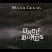 Mark Lucas (Country): Uncle Bones [Digipak]