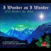 I Wonder as I Wander / Rutter, Vaughn Williams, Chilcott, Nixon, Howells, Jones, Mendelssohn, Preston, Cooman / Brian Jones, The Copley Singers / Christian Lane, organ and piano