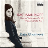 Rachmaninoff: Chopin Variations, Op. 22; Piano Sonata No. 1 / Zlata Chochieva, piano