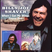 Billy Joe Shaver: When I Get My Wings/Gypsy Boy *