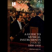A Guide to Musical Instruments, Vol. 2: 1800-1950