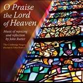 John Rutter: O Praise the Lord, music of rejoicing and reflection by John Rutter / Cambridge Singers