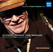 Bob Ackerman: Flying Under The Radar: Explorations In Saxophone, Flute & Clarinet [Box]