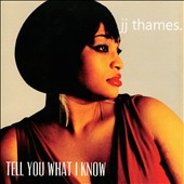 JJ Thames: Tell You What I Know