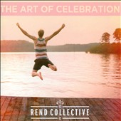 Rend Collective Experiment: The Art of Celebration