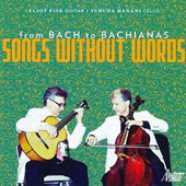 Songs Without Words: From Bach to Bachianas - songs by Cui, Lecuona, Bloch, Schubert, Beaser, Boccherini, Villa-lobos / Yehuda Hanani, cello; Eliot Fisk, guitar