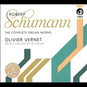 Robert Schumann: The Complete Organ Works / Olivier Vernet, Orgue Stiehr, Jacquot de Wisches