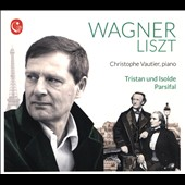 Wagner: The Liszt Transcriptions. Tristan and Isolde; Parsifal and others / Christophe Vautier, piano