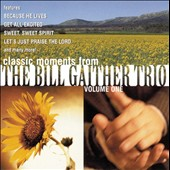 Bill Gaither (Gospel): Classic Moments from the Bill Gaither Trio, Vol. 1