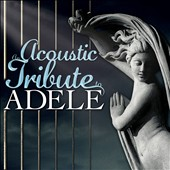 Guitar Tribute Players/The Acoustic Guitar Troubadours: An  Acoustic Tribute to Adele