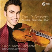 Vivaldi: The Four Seasons; Piazzolla: The Four Seasons of Buenos Aires; Alexey Shor (b.1970): Four Seasons of Manhattan / David Aaron Carpenter, violin; Salomé Chamber Orchestra