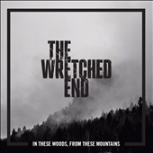 The Wretched End: In These Woods, From These Mountains