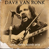 Dave Van Ronk: Live...Bryn Mawr 1978 *