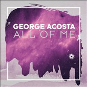 George Acosta: All of Me