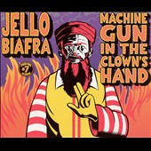 Jello Biafra: Machine Gun in the Clown's Hand