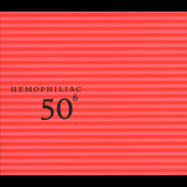 Hemophiliac: 50th Birthday Celebration, Vol. 6 [Digipak]